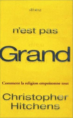 Dieu n'est pas grand : comment la religion empoisonne tout, Belfond, 2009.jpg